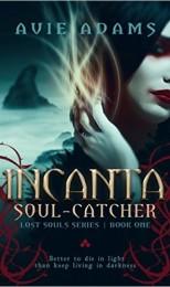 Avie Adams: Incanta: Soul Catcher